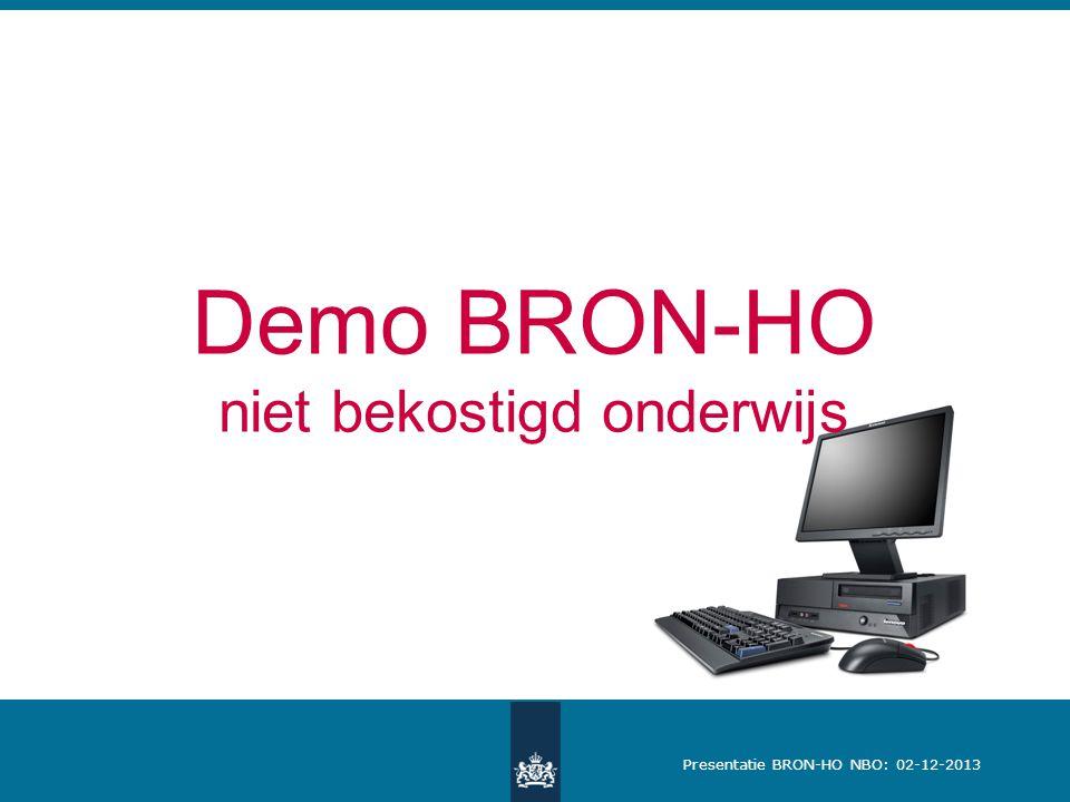Presentatie BRON-HO NBO: 02-12-2013 Demo BRON-HO niet bekostigd onderwijs