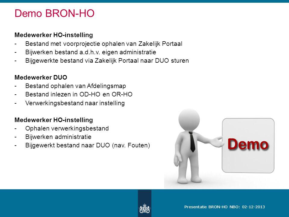 Presentatie BRON-HO NBO: 02-12-2013 Demo BRON-HO Medewerker HO-instelling -Bestand met voorprojectie ophalen van Zakelijk Portaal -Bijwerken bestand a.d.h.v.