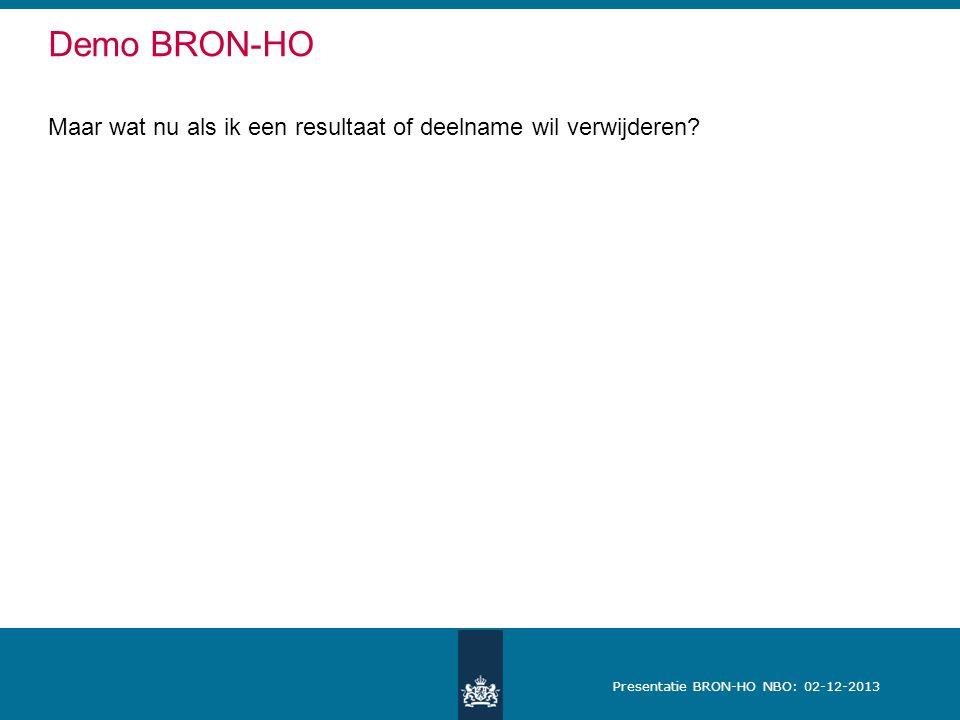 Presentatie BRON-HO NBO: 02-12-2013 Demo BRON-HO Maar wat nu als ik een resultaat of deelname wil verwijderen?