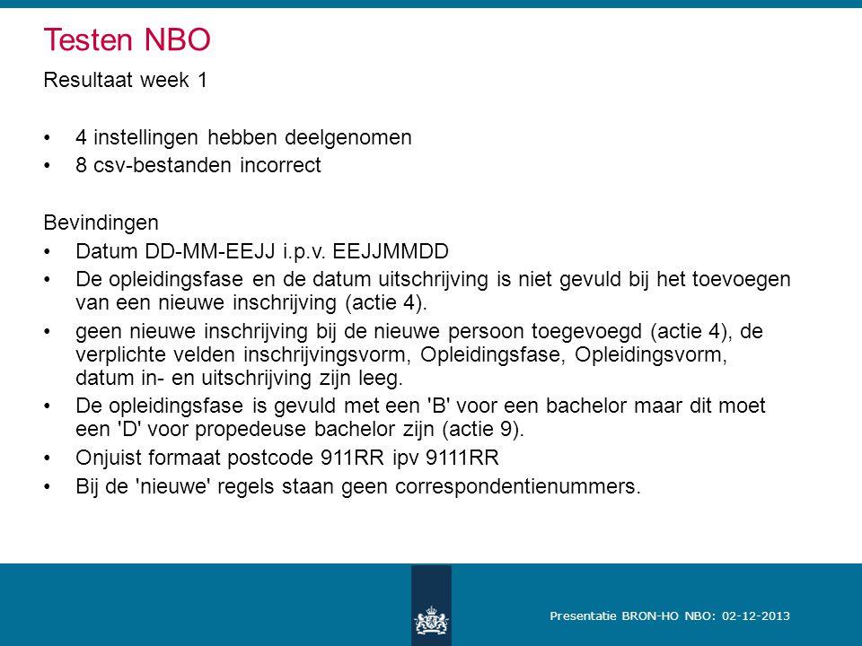 Presentatie BRON-HO NBO: 02-12-2013 Resultaat week 1 4 instellingen hebben deelgenomen 8 csv-bestanden incorrect Bevindingen Datum DD-MM-EEJJ i.p.v.