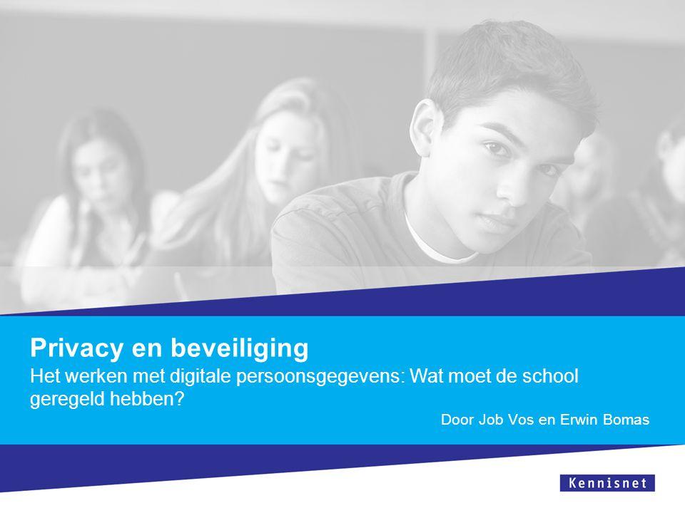 Privacy en beveiliging Het werken met digitale persoonsgegevens: Wat moet de school geregeld hebben? Door Job Vos en Erwin Bomas