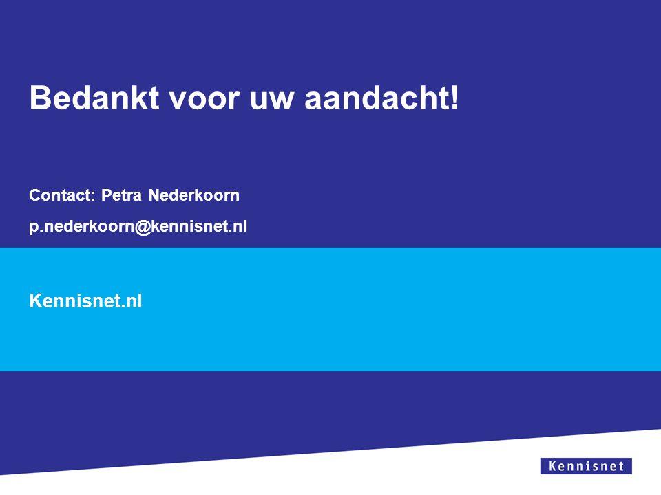 Bedankt voor uw aandacht! Kennisnet.nl Contact: Petra Nederkoorn p.nederkoorn@kennisnet.nl