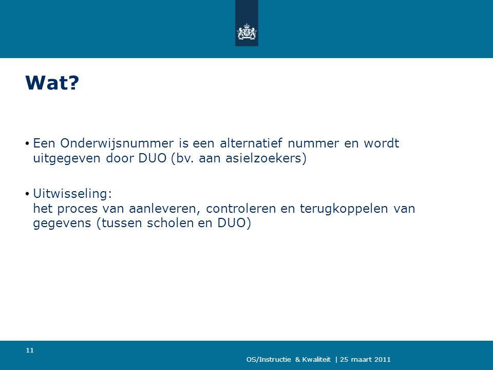 OS/Instructie & Kwaliteit | 25 maart 2011 11 Wat? Een Onderwijsnummer is een alternatief nummer en wordt uitgegeven door DUO (bv. aan asielzoekers) Ui