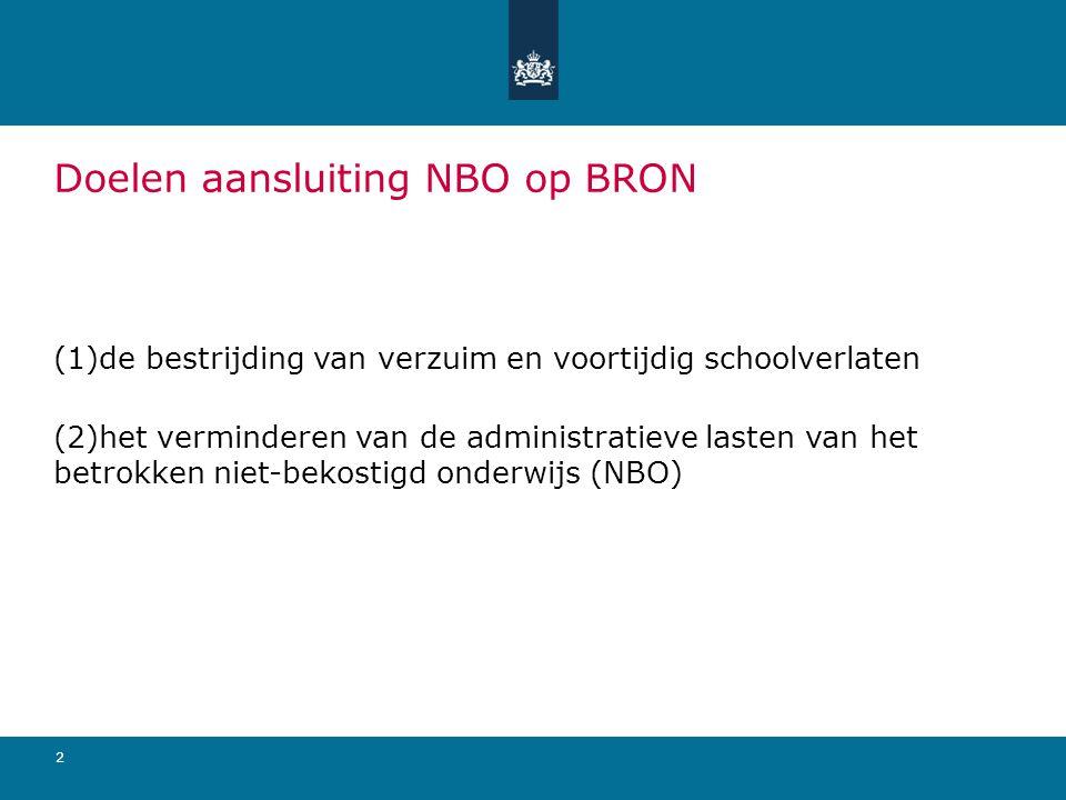 2 Doelen aansluiting NBO op BRON (1)de bestrijding van verzuim en voortijdig schoolverlaten (2)het verminderen van de administratieve lasten van het b