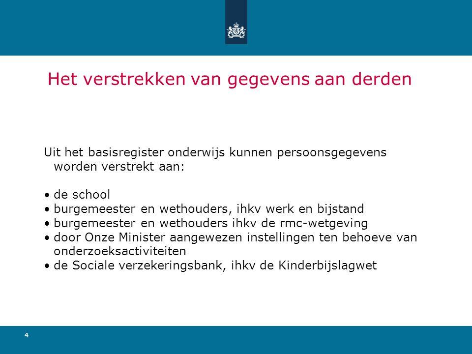 4 Het verstrekken van gegevens aan derden Uit het basisregister onderwijs kunnen persoonsgegevens worden verstrekt aan: de school burgemeester en weth