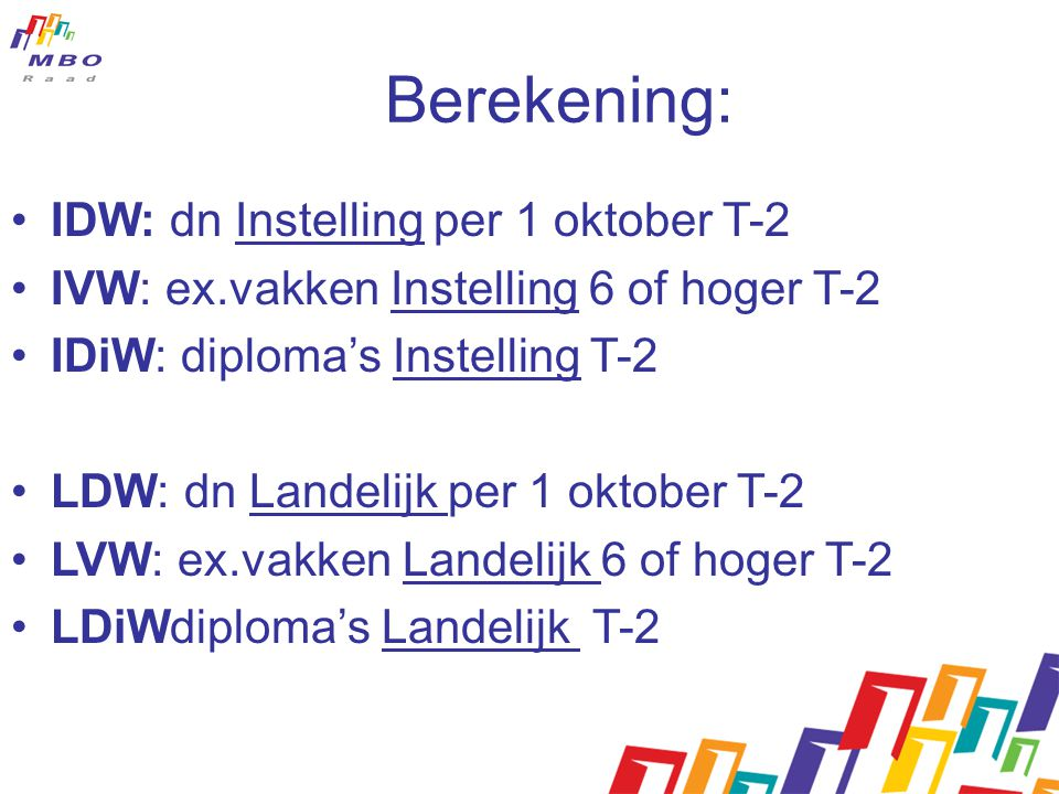 Berekening: IDW: dn Instelling per 1 oktober T-2 IVW: ex.vakken Instelling 6 of hoger T-2 IDiW: diploma's Instelling T-2 LDW: dn Landelijk per 1 oktober T-2 LVW: ex.vakken Landelijk 6 of hoger T-2 LDiWdiploma's Landelijk T-2