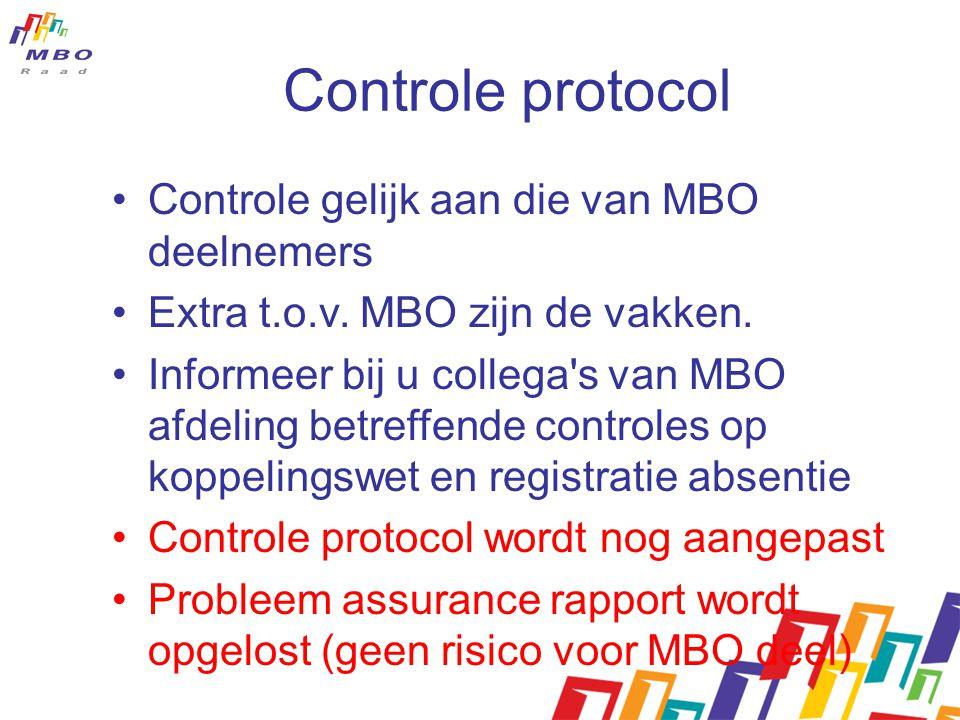 Controle protocol Controle gelijk aan die van MBO deelnemers Extra t.o.v. MBO zijn de vakken. Informeer bij u collega's van MBO afdeling betreffende c