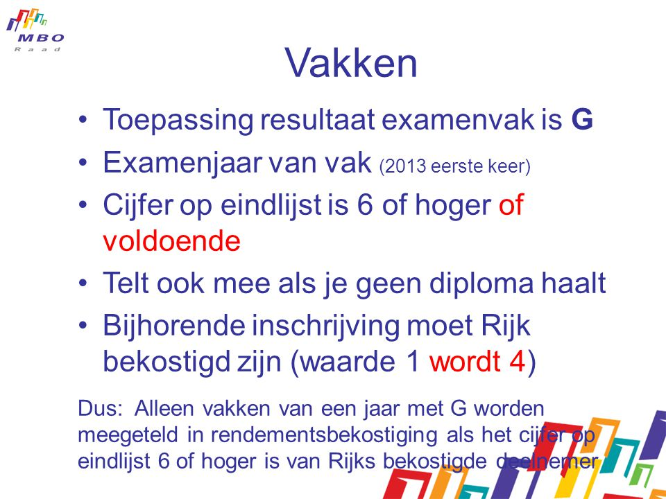 Vakken Toepassing resultaat examenvak is G Examenjaar van vak (2013 eerste keer) Cijfer op eindlijst is 6 of hoger of voldoende Telt ook mee als je ge