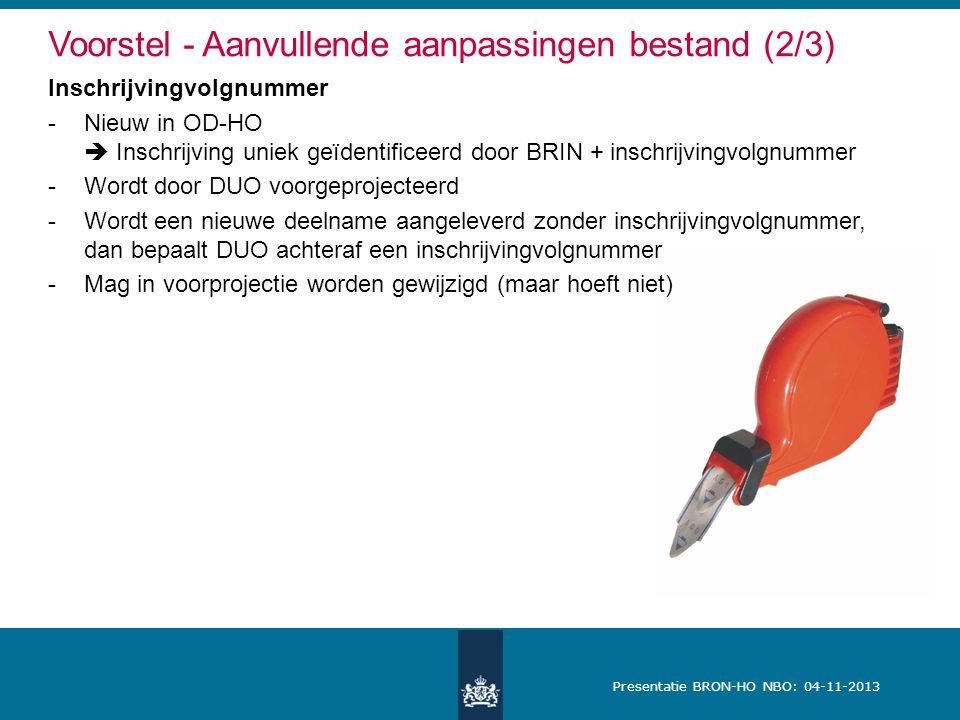 Presentatie BRON-HO NBO: 04-11-2013 Voorstel - Aanvullende aanpassingen bestand (2/3) Inschrijvingvolgnummer -Nieuw in OD-HO  Inschrijving uniek geïd