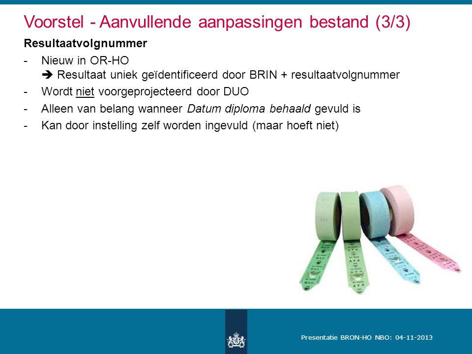 Presentatie BRON-HO NBO: 04-11-2013 Voorstel - Aanvullende aanpassingen bestand (3/3) Resultaatvolgnummer -Nieuw in OR-HO  Resultaat uniek geïdentifi