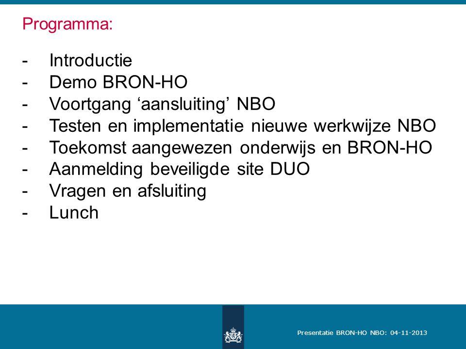 Presentatie BRON-HO NBO: 04-11-2013 Programma: -Introductie -Demo BRON-HO -Voortgang 'aansluiting' NBO -Testen en implementatie nieuwe werkwijze NBO -