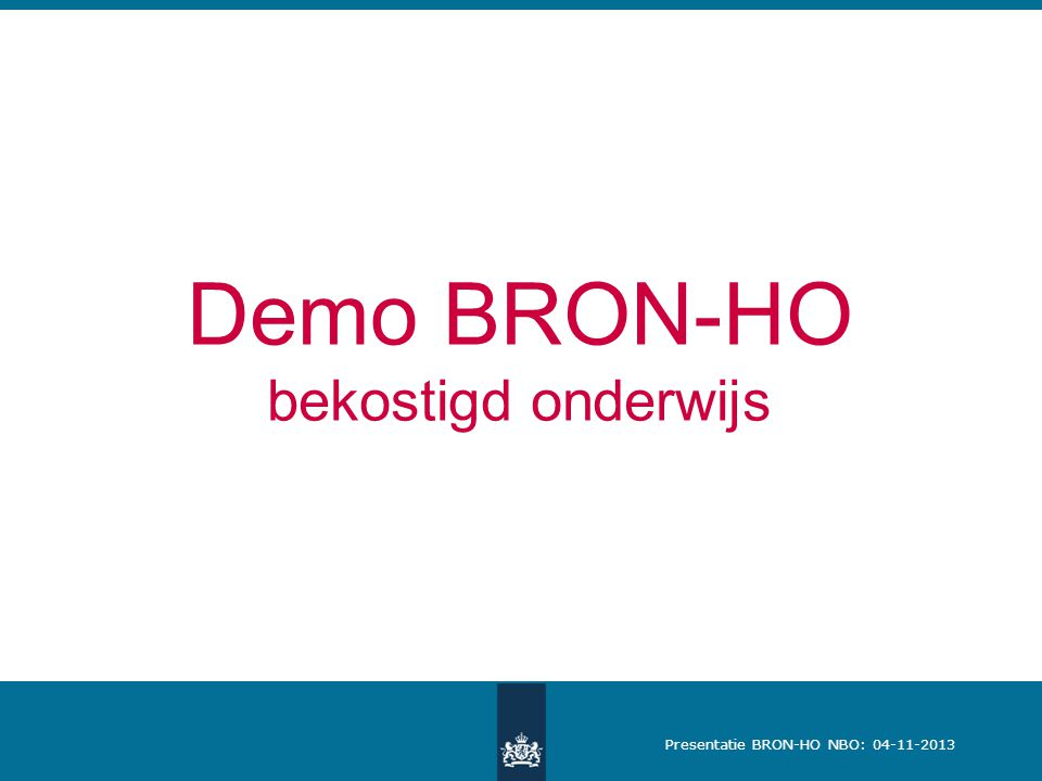 Presentatie BRON-HO NBO: 04-11-2013 Demo BRON-HO bekostigd onderwijs