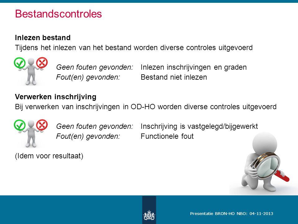 Presentatie BRON-HO NBO: 04-11-2013 Bestandscontroles Inlezen bestand Tijdens het inlezen van het bestand worden diverse controles uitgevoerd Geen fou