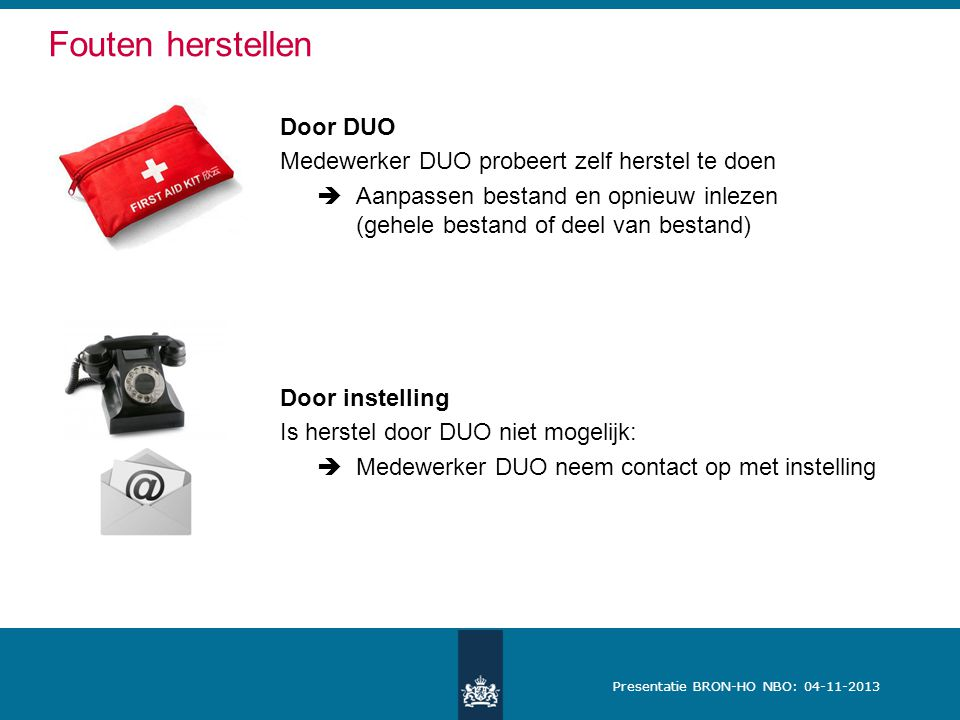 Presentatie BRON-HO NBO: 04-11-2013 Fouten herstellen Door DUO Medewerker DUO probeert zelf herstel te doen  Aanpassen bestand en opnieuw inlezen (ge