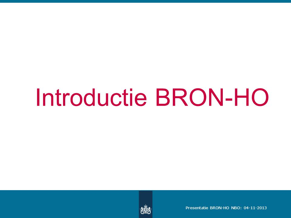 Presentatie BRON-HO NBO: 04-11-2013 Introductie BRON-HO