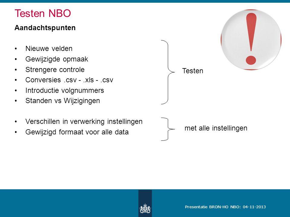 Presentatie BRON-HO NBO: 04-11-2013 Testen NBO Aandachtspunten Nieuwe velden Gewijzigde opmaak Strengere controle Conversies.csv -.xls -.csv Introduct
