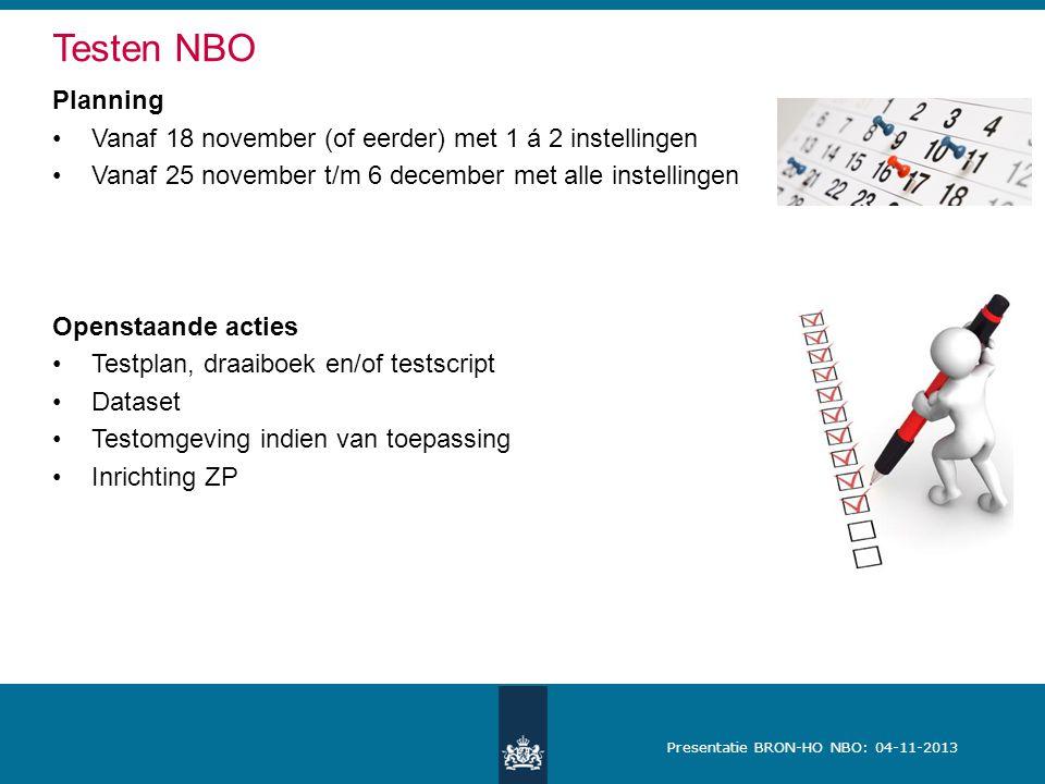 Presentatie BRON-HO NBO: 04-11-2013 Planning Vanaf 18 november (of eerder) met 1 á 2 instellingen Vanaf 25 november t/m 6 december met alle instelling