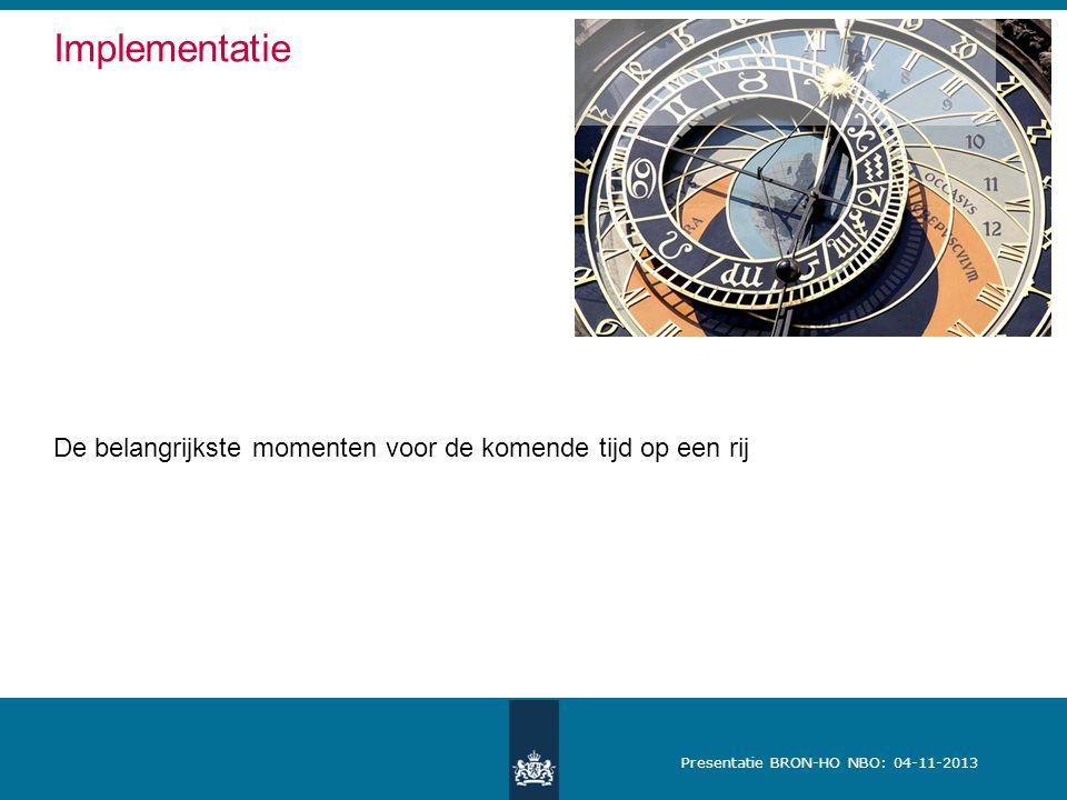 Presentatie BRON-HO NBO: 04-11-2013 De belangrijkste momenten voor de komende tijd op een rij Implementatie