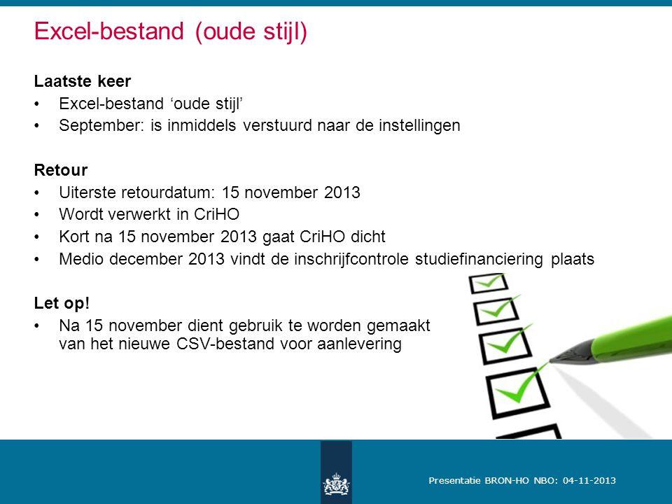 Presentatie BRON-HO NBO: 04-11-2013 Excel-bestand (oude stijl) Laatste keer Excel-bestand 'oude stijl' September: is inmiddels verstuurd naar de inste