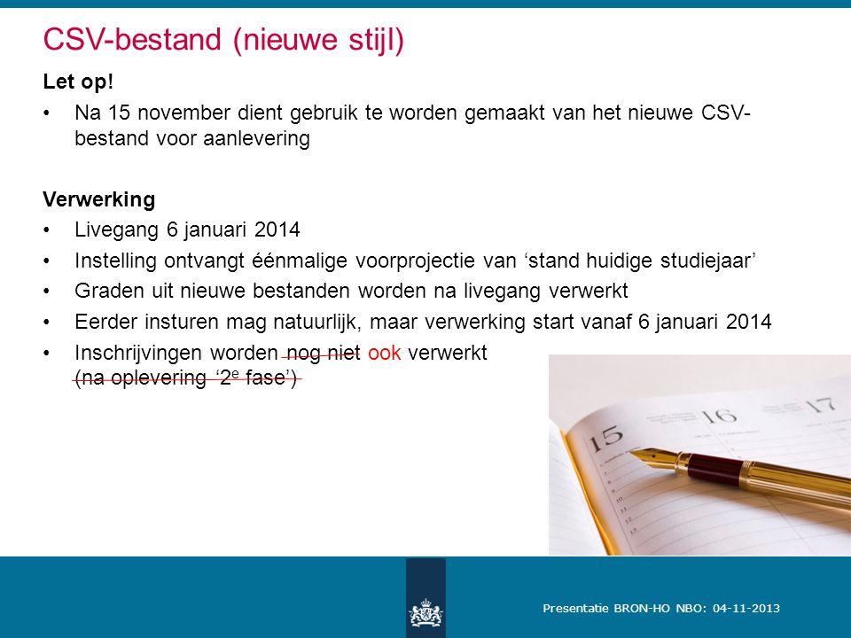 Presentatie BRON-HO NBO: 04-11-2013 CSV-bestand (nieuwe stijl) Let op! Na 15 november dient gebruik te worden gemaakt van het nieuwe CSV- bestand voor