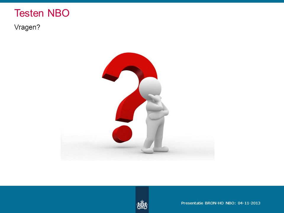 Presentatie BRON-HO NBO: 04-11-2013 Vragen? Testen NBO