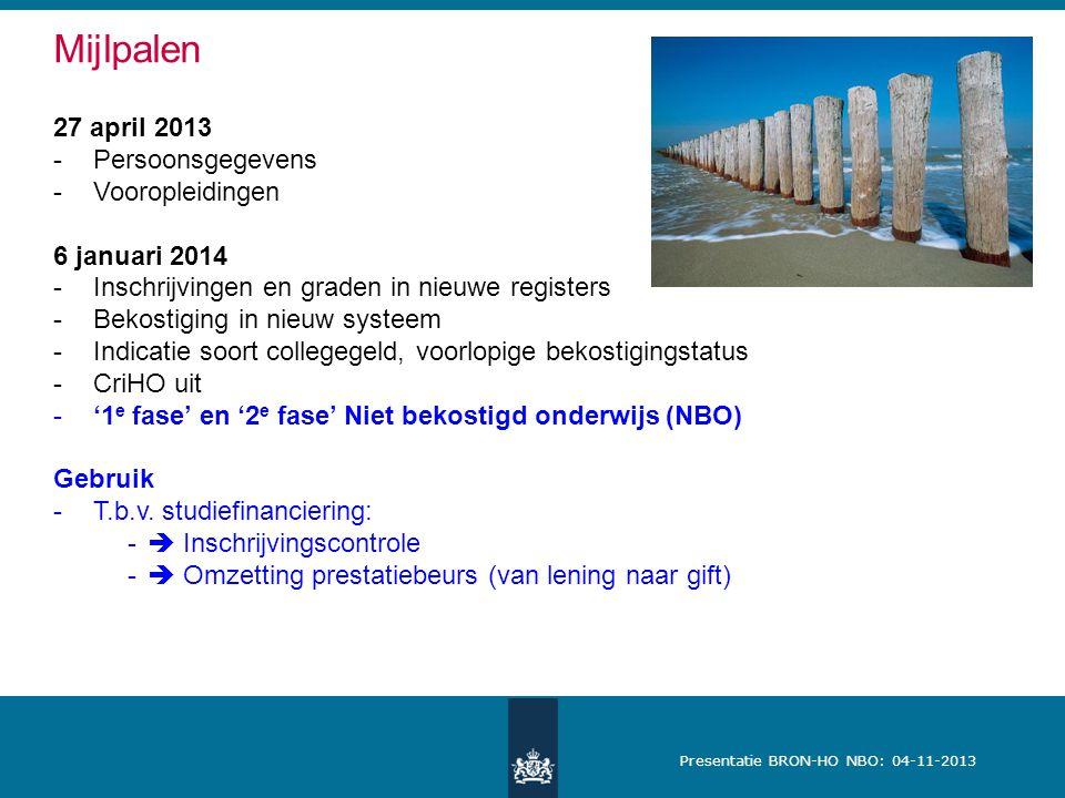 Presentatie BRON-HO NBO: 04-11-2013 Mijlpalen 27 april 2013 -Persoonsgegevens -Vooropleidingen 6 januari 2014 -Inschrijvingen en graden in nieuwe regi