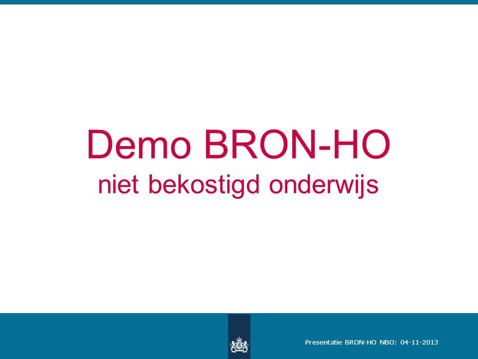 Presentatie BRON-HO NBO: 04-11-2013 Demo BRON-HO niet bekostigd onderwijs