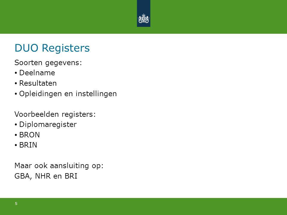 5 DUO Registers Soorten gegevens: Deelname Resultaten Opleidingen en instellingen Voorbeelden registers: Diplomaregister BRON BRIN Maar ook aansluitin