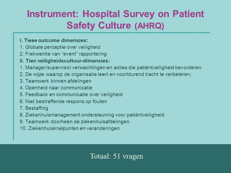 "Instrument: Hospital Survey on Patient Safety Culture (AHRQ) I. Twee outcome dimensies: 1. Globale perceptie over veiligheid 2. Frekwentie van ""event"""
