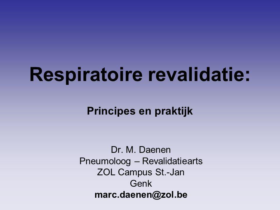 Respiratoire revalidatie: Principes en praktijk Dr. M. Daenen Pneumoloog – Revalidatiearts ZOL Campus St.-Jan Genk marc.daenen@zol.be