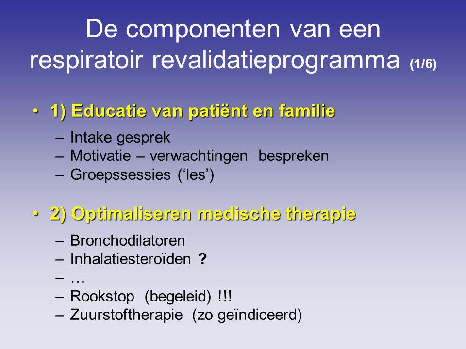 De componenten van een respiratoir revalidatieprogramma (1/6) 1)Educatie van patiënt en familie1) Educatie van patiënt en familie –Intake gesprek –Mot