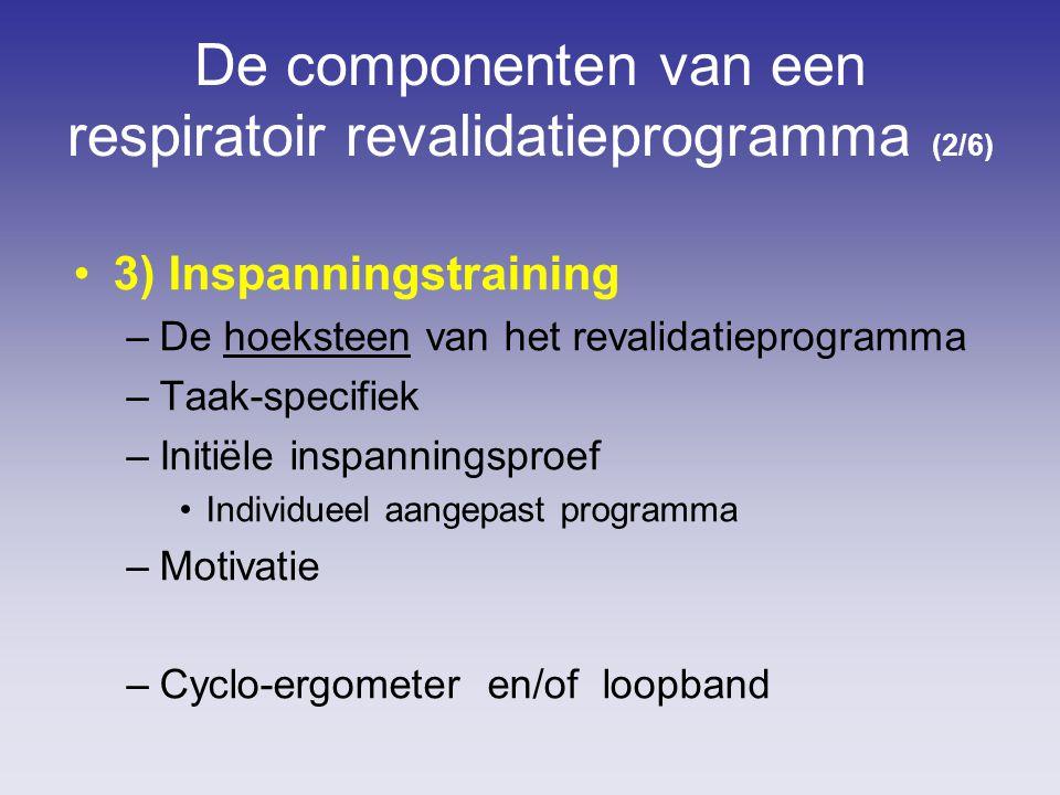 De componenten van een respiratoir revalidatieprogramma (2/6) 3) Inspanningstraining –De hoeksteen van het revalidatieprogramma –Taak-specifiek –Initiële inspanningsproef Individueel aangepast programma –Motivatie –Cyclo-ergometer en/of loopband