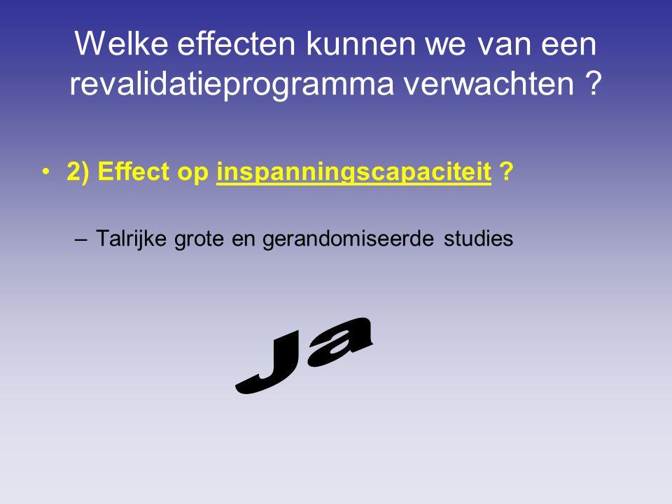 Welke effecten kunnen we van een revalidatieprogramma verwachten ? 2) Effect op inspanningscapaciteit ? –Talrijke grote en gerandomiseerde studies