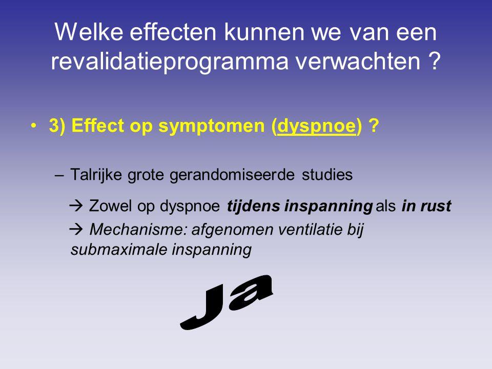Welke effecten kunnen we van een revalidatieprogramma verwachten ? 3) Effect op symptomen (dyspnoe) ? –Talrijke grote gerandomiseerde studies  Zowel