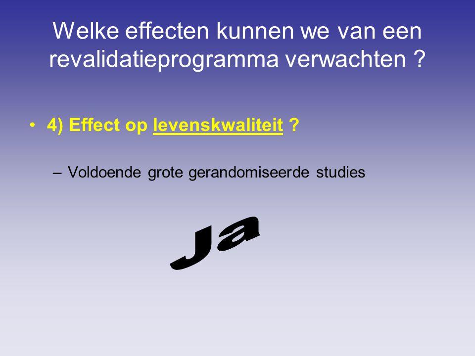 Welke effecten kunnen we van een revalidatieprogramma verwachten ? 4) Effect op levenskwaliteit ? –Voldoende grote gerandomiseerde studies