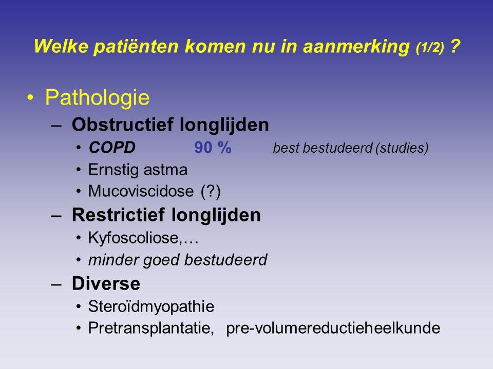Welke patiënten komen nu in aanmerking (1/2) ? Pathologie – Obstructief longlijden COPD 90 % best bestudeerd (studies) Ernstig astma Mucoviscidose (?)