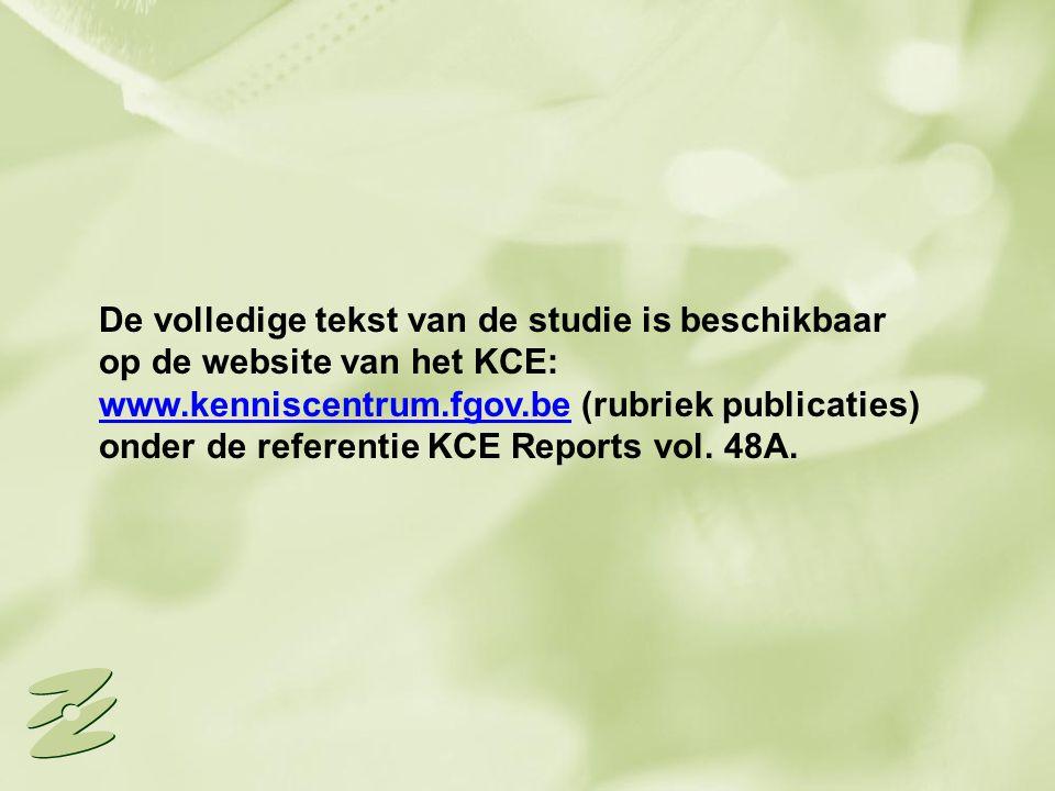 De volledige tekst van de studie is beschikbaar op de website van het KCE: www.kenniscentrum.fgov.be (rubriek publicaties) onder de referentie KCE Rep