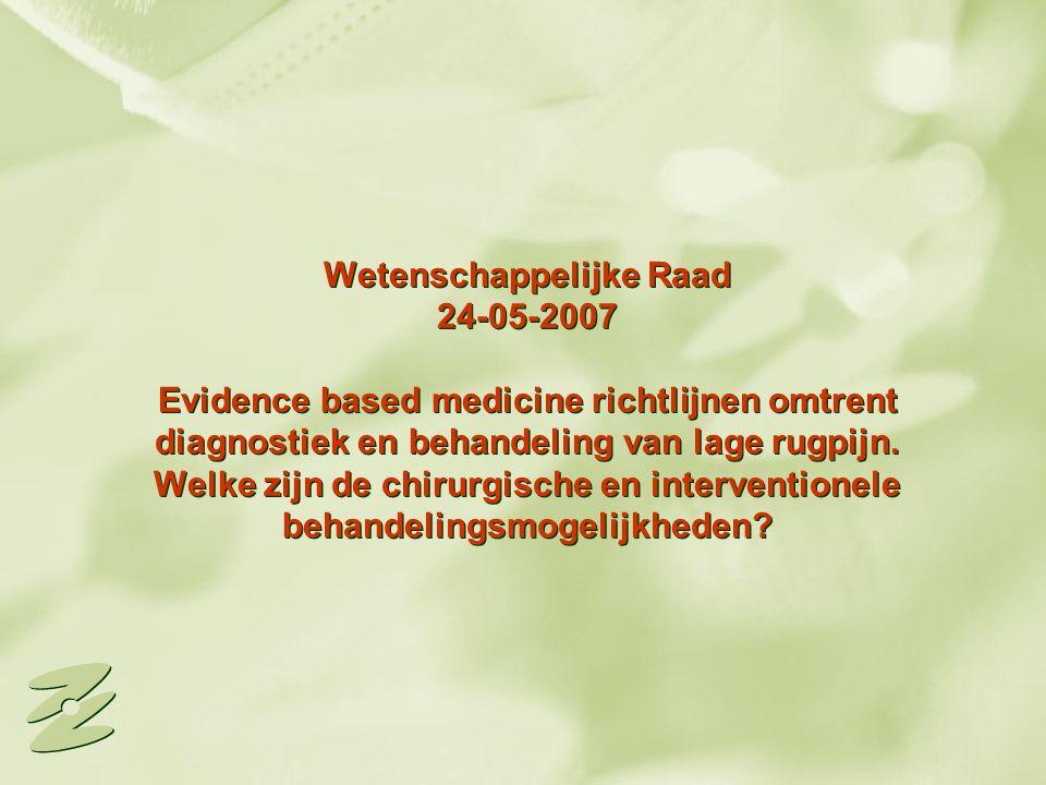 Wetenschappelijke Raad 24-05-2007 Evidence based medicine richtlijnen omtrent diagnostiek en behandeling van lage rugpijn. Welke zijn de chirurgische