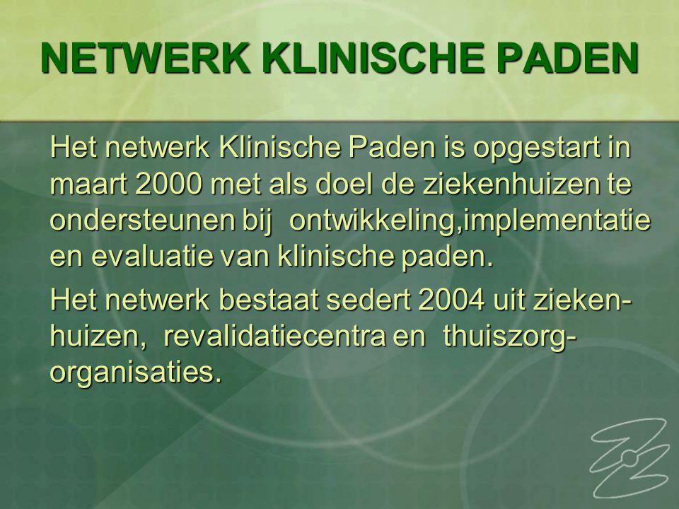 NETWERK KLINISCHE PADEN Het netwerk Klinische Paden is opgestart in maart 2000 met als doel de ziekenhuizen te ondersteunen bij ontwikkeling,implementatie en evaluatie van klinische paden.