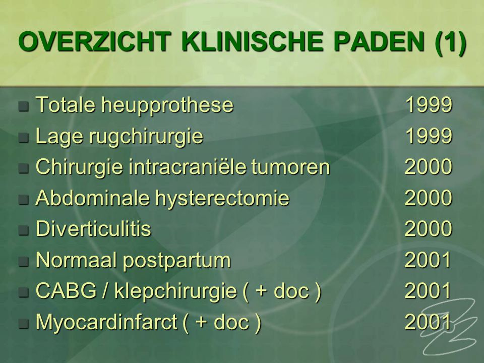 OVERZICHT KLINISCHE PADEN (1) Totale heupprothese1999 Totale heupprothese1999 Lage rugchirurgie1999 Lage rugchirurgie1999 Chirurgie intracraniële tumo