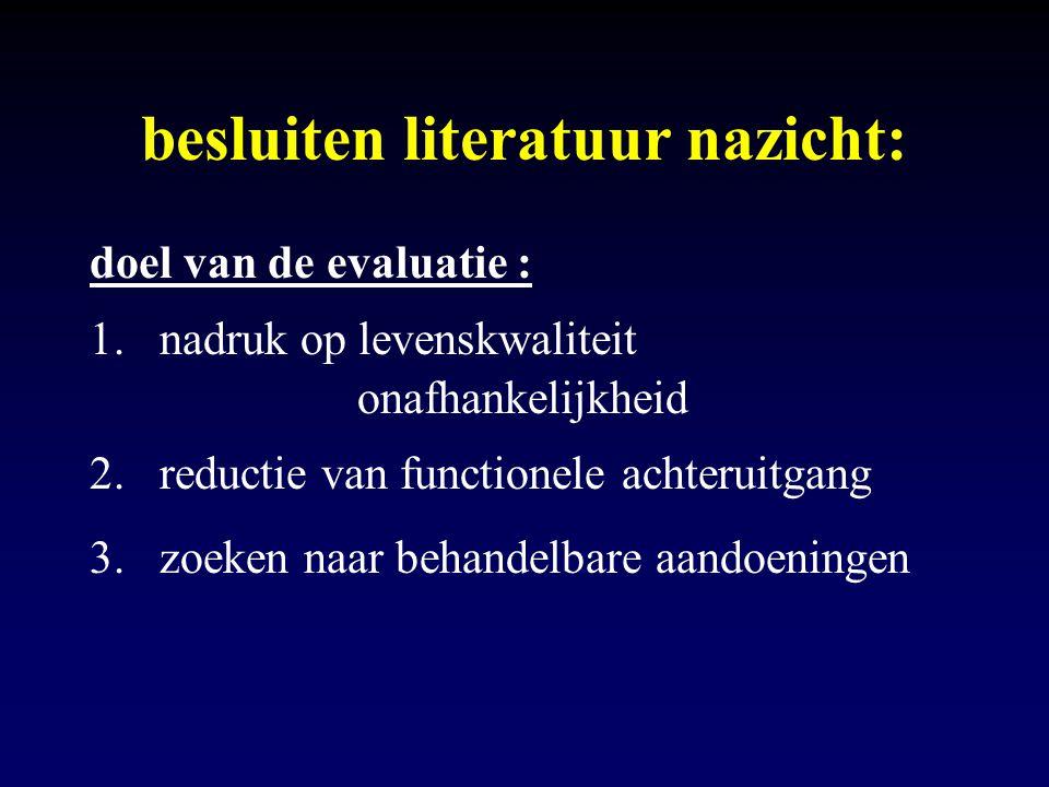 besluiten literatuur nazicht: doel van de evaluatie : 1.nadruk op levenskwaliteit onafhankelijkheid 2.reductie van functionele achteruitgang 3.zoeken