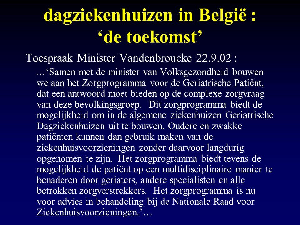 dagziekenhuizen in België : 'de toekomst' Toespraak Minister Vandenbroucke 22.9.02 : …'Samen met de minister van Volksgezondheid bouwen we aan het Zor