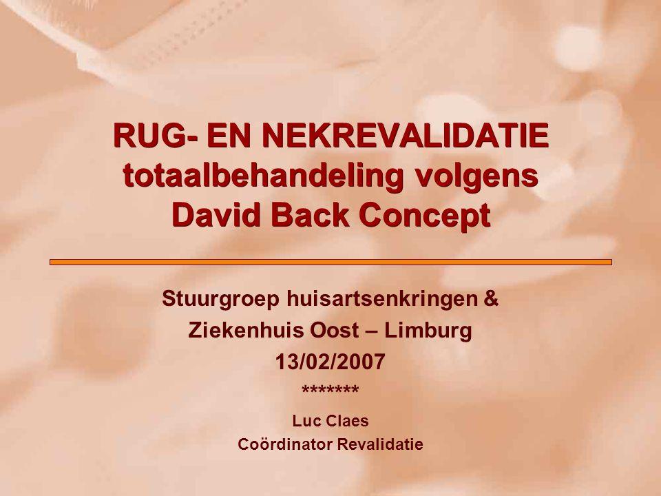 RUG- EN NEKREVALIDATIE totaalbehandeling volgens David Back Concept Stuurgroep huisartsenkringen & Ziekenhuis Oost – Limburg 13/02/2007 ******* Luc Cl