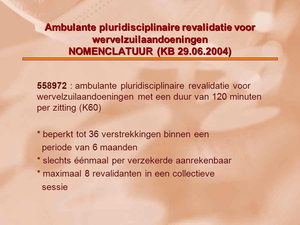 Ambulante pluridisciplinaire revalidatie voor wervelzuilaandoeningen NOMENCLATUUR (KB 29.06.2004) Indicaties : -aspecifieke mechanische cervicalgieën of dorsolumbalgieën opgetreden sedert meer dan 6 weken.