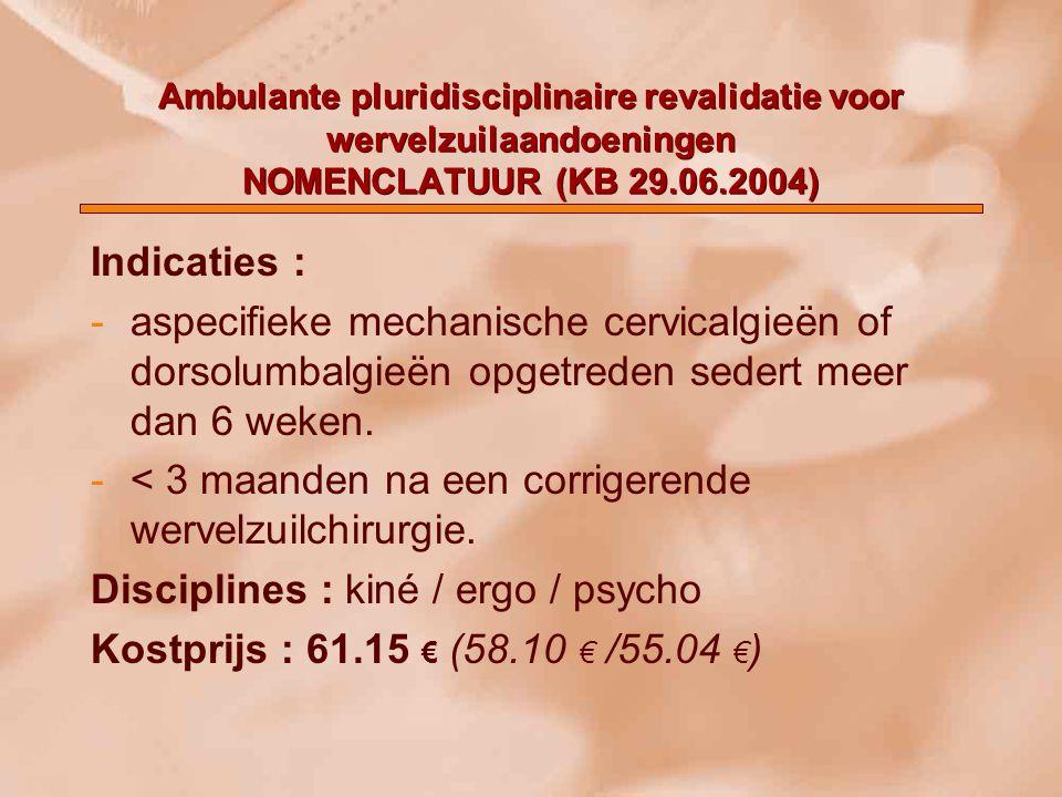 Ambulante pluridisciplinaire revalidatie voor wervelzuilaandoeningen NOMENCLATUUR (KB 29.06.2004) Indicaties : -aspecifieke mechanische cervicalgieën