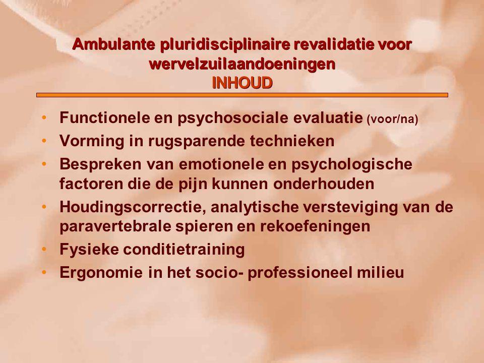 Ambulante pluridisciplinaire revalidatie voor wervelzuilaandoeningen INHOUD Functionele en psychosociale evaluatie (voor/na) Vorming in rugsparende te
