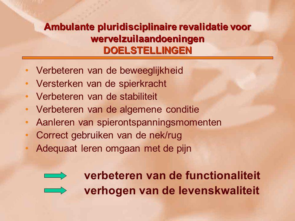Ambulante pluridisciplinaire revalidatie voor wervelzuilaandoeningen DOELSTELLINGEN Verbeteren van de beweeglijkheid Versterken van de spierkracht Ver