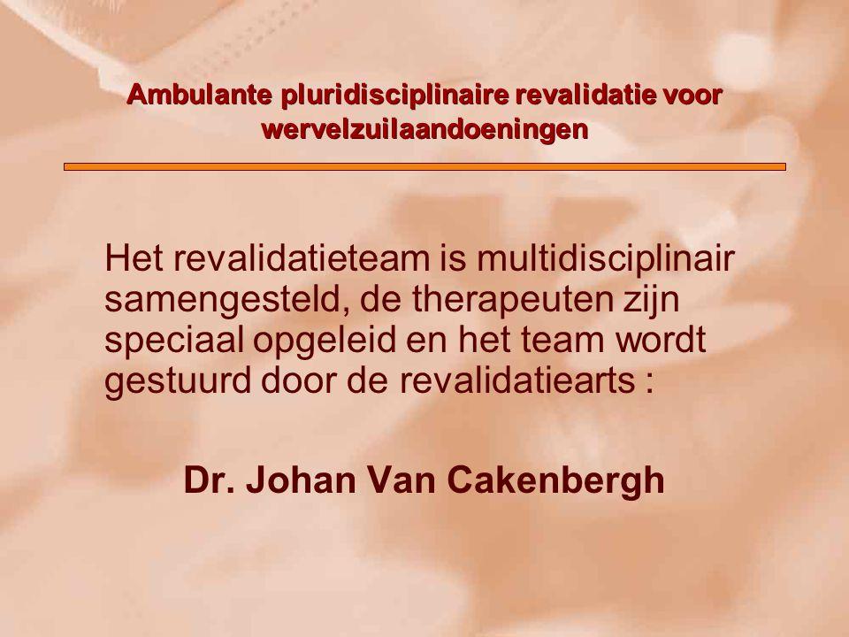 Ambulante pluridisciplinaire revalidatie voor wervelzuilaandoeningen Het revalidatieteam is multidisciplinair samengesteld, de therapeuten zijn specia