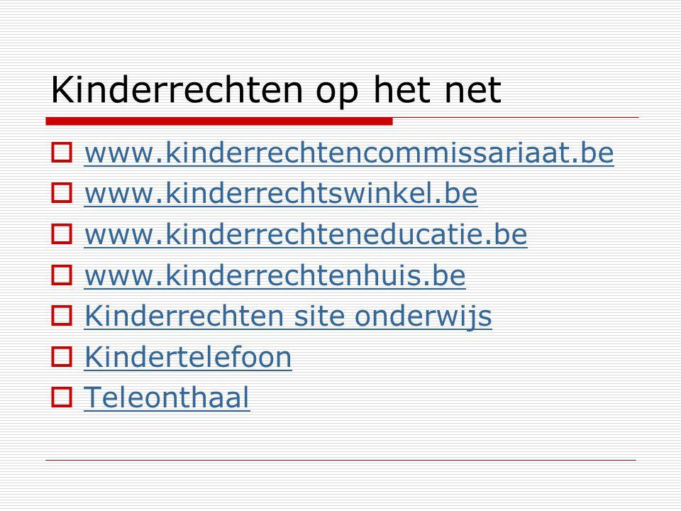 Kinderrechten op het net  www.kinderrechtencommissariaat.be www.kinderrechtencommissariaat.be  www.kinderrechtswinkel.be www.kinderrechtswinkel.be 