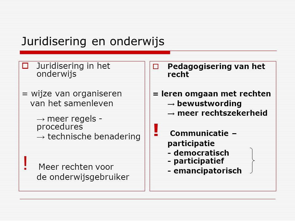 Juridisering en onderwijs  Juridisering in het onderwijs = wijze van organiseren van het samenleven → meer regels - procedures → technische benaderin